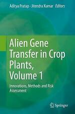 Alien Gene Transfer in Crop Plants, Volume 1: Innovations, Methods and Risk Asse