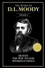 Works of D. L. Moody, Vol 3: Heaven and How to Find It, the Way to God, Sover...