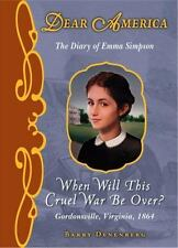 When Will This Cruel War Be Over? : The Diary of Emma Simpson, Gordonsville,...