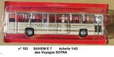 SAVIEM E 7  VOYAGES SOTRA Autobus et Autocar du Monde  1/43 Neuf en boite n° 103