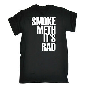 Funny T Shirt - Smoke Meth Its Rad - Birthday Joke Humour tee tshirt T-SHIRT