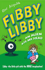 Fibby Libby: An Alien Ate My Head by Asquith, Ros
