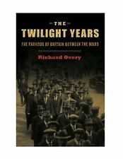 The Twilight Years: The Paradox of Britain Between the Wars by Richard Overy