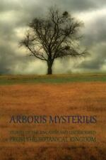 Arboris Mysterius : Stories of the Uncanny and Undescribed from the Botanical...