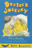 Dexter's Journey (Blue Bananas), Roberts, David, D'Lacey, Chris, Very Good Book