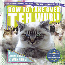 How to Take Over Teh Wurld: A Lolcat Guide to Winning by Professor Happy Cat,...