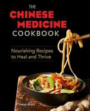 Chinese Medicine Cookbook : Nourishing Recipes to Heal and Thrive, Paperback ...