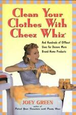 Clean Your Clothes with Cheez Whiz: And Hundreds of Offbeat Uses for Dozens More