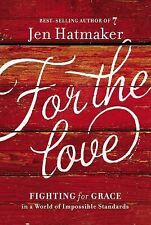 For the Love Fighting for Grace in a World of Impossible Standards Jen Hatmaker