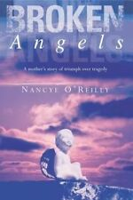 Broken Angels: A Mothers Story of Triumph Over Tragedy, OReilly, Nancye, Used; V