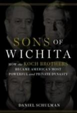 Sons of Wichita : How the Koch Brothers Became America's Most Powerful and...