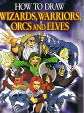 How to Draw Wizards, Warriors, Orcs and Elves by Steve Beaumont (2007, Pb)