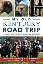 My Old Kentucky Road Trip : Historic Destinations and Natural Wonders by...