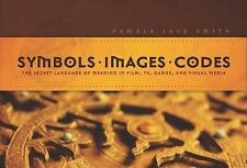 Symbols *  Images * Codes: The Secret Language of Meaning in Film, TV, Games, an