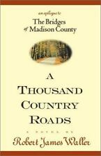 A Thousand Country Roads : An Epilogue to the Bridges of Madison County by Rober