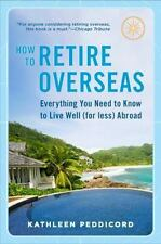 How to Retire Overseas: Everything You Need to Know to Live Well for Less Abro