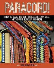 Paracord! : How to Make the Best Bracelets, Lanyards, Key Chains, Buckles,...
