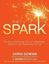 The Spark : The 28-Day Breakthrough Plan for Losing Weight, Getting Fit, and Tra