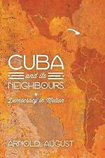 Cuba and Its Neighbours: Democracy in Motion by Arnold August (Paperback, 2013)