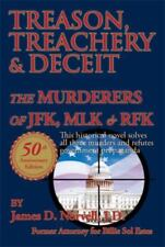 Treason, Treachery and Deceit : The Murderers of Jfk, Mlk, and Rfk by James...