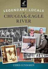 Legendary Locals of chugiak-Eagle River par Chris Lundgren (livre de poche/...