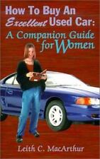 How to Buy an Excellent Used Car : A Companion Guide for Women by Leith C....