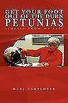 Get Your Foot Out of the Durn Petunias : Stories from My Life by Marj...