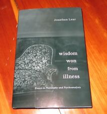Wisdom Won from Illness: Essays in Philosophy and Psychoanalysis - Jonathan Lear