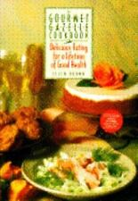 The Gourmet Gazelle Cookbook : Delicious Eating for a Lifetime of Good Health by