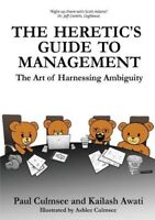 The Heretics Guide to Management The Art of Harnessing Ambiguity