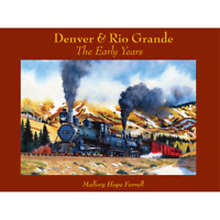 DENVER & RIO GRANDE - The Early Years -- (Just Published 2018 NEW BOOK)