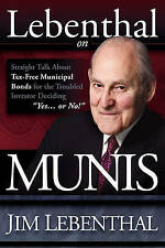 Lebenthal On Munis: Straight Talk About Tax-Free Municipal Bonds for the Trouble