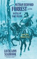 """""""Nathan Bedford Forrest and the Battle of Fort Pillow"""" HC by Lochlainn Seabrook"""