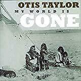 Otis Taylor - My World Is Gone (NEW CD)