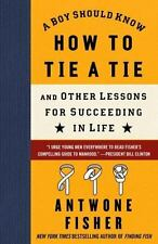 A Boy Should Know How to Tie a Tie: And Other Lessons for Succeeding in Life Fi