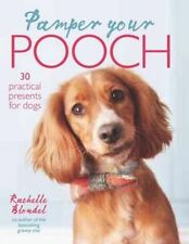 Pamper Your Pooch: 30 practical presents for dogs,Rachelle Blondel,New Book mon0