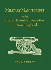Military Manuscripts at State Historical Societies in New Eng by Friday Paul