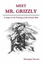 Meet Mr. Grizzly : A Saga on the Passing of the Grizzly Bear by Montague Stevens