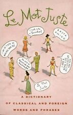 Le Mot Juste: A Dictionary of Classical and Foreign Words and Phrases, , Good Co