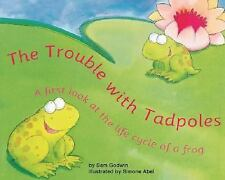 The Trouble With Tadpoles: A First Look at the Life Cycle of a Frog (F-ExLibrary