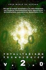 Totalitarismo Tecnologico V. 2. 0 : Por Qué el Avance Tecnológico y la Crisis...