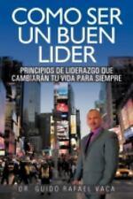 Como Ser un Buen Lider : Principios de Liderazgo Que CambiaráN Tu Vida para...