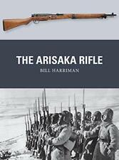 The Arisaka Rifle by Bill Harriman, Peter Dennis
