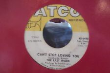 45? THE LAST WORD CANT STOP LOVING YOU / DONT FIGHT IT ON ATCO RECORDS