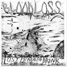 BLOODLOSS - LOST MY HEAD FOR DRINK NEW VINYL RECORD