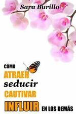 Como Atraer, Seducir, Cautivar e Influir en Los Demas by Sara Burillo (2015,...