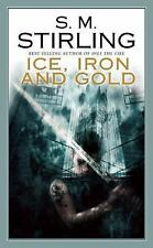 Ice, Iron and Gold by S. M. Stirling (2008, Paperback)