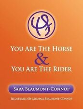 """""""You are the Horse and You are the Rider"""" By Sara Beaumont-Connop"""