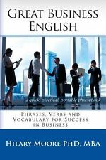 Great Business English : Phrases, Verbs and Vocabulary for Speaking Fluent En...