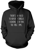 There's No Need To Repeat Yourself - sarcasm slogan grumpy Unisex Hoodie